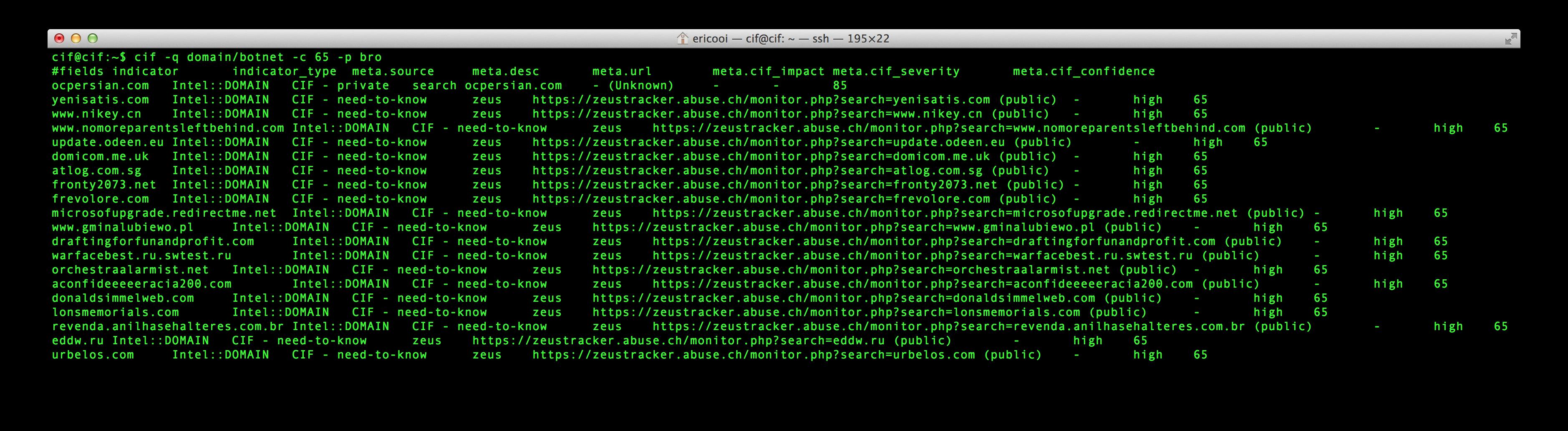 Botnets (Bro): cif -q domain/botnet -c 65 -p bro