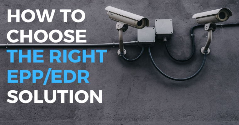 How to Choose the Right EPP / EDR Solution