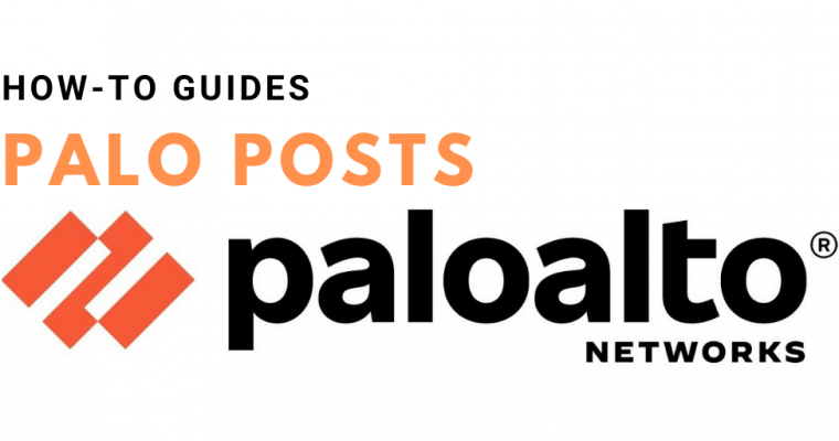 Palo Posts: How-To Guides For Palo Alto Firewalls