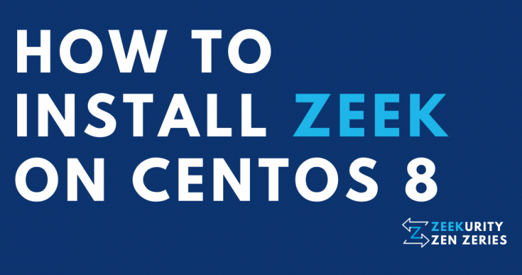 Zeekurity Zen - Part I: How to Install Zeek on CentOS 8