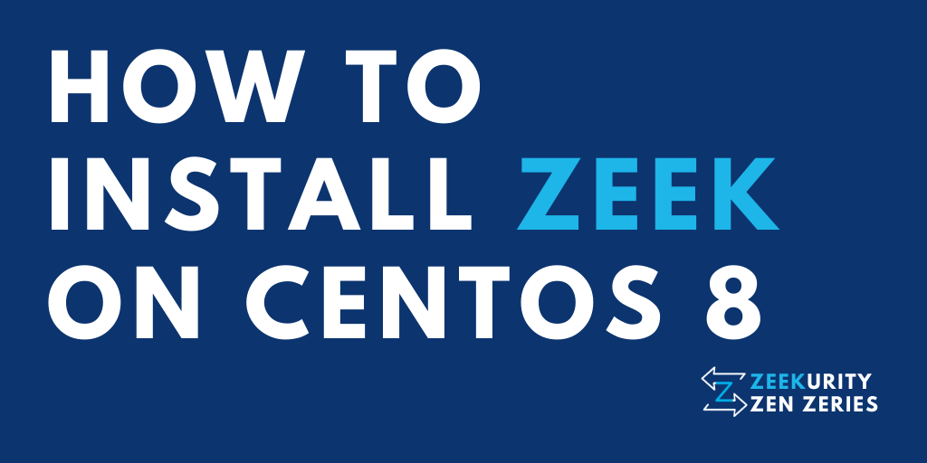 Zeekurity Zen – Part I: How to Install Zeek on CentOS 8