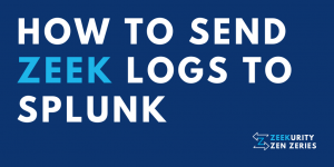 Zeekurity Zen Zeries: How To Send Zeek Logs To Splunk