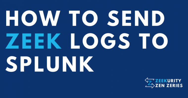 Zeekurity Zen - Part III: How to Send Zeek Logs to Splunk