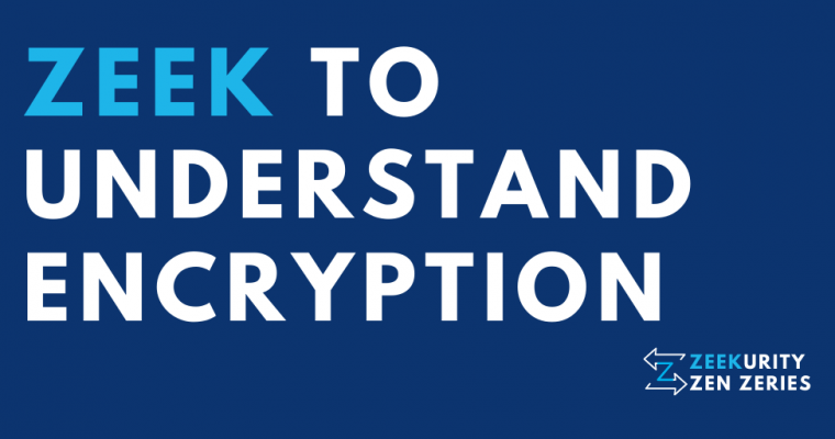 Zeekurity Zen – Part VII: Zeek To Understand Encryption