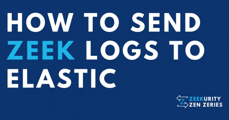 Zeekurity Zen – Part VIII: How to Send Zeek Logs to Elastic